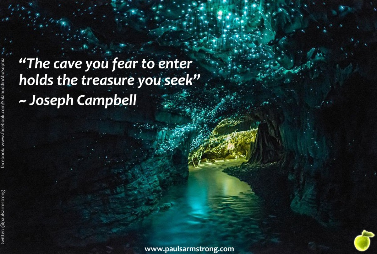 The cave you fear to enter holds the treasure you seek - Joseph
